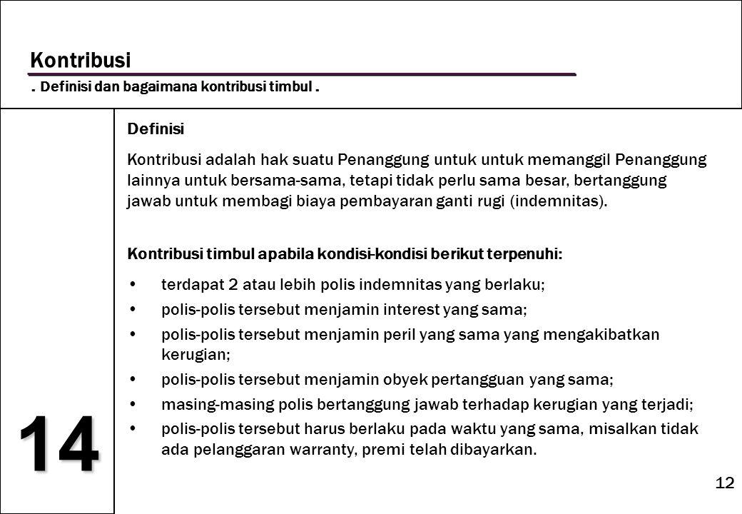 12 14 Kontribusi. Definisi dan bagaimana kontribusi timbul. Definisi Kontribusi adalah hak suatu Penanggung untuk untuk memanggil Penanggung lainnya u