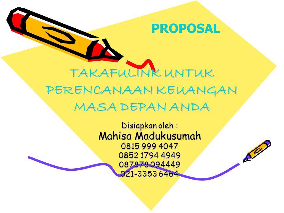 TAKAFULINK UNTUK PERENCANAAN KEUANGAN MASA DEPAN ANDA Disiapkan oleh : Mahisa Madukusumah 0815 999 4047 0852 1794 4949 087878 094449 021-3353 6464 PROPOSAL