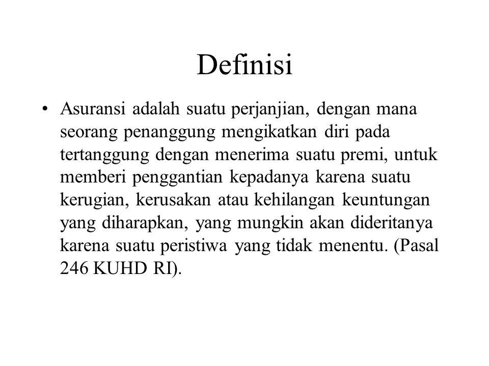 Definisi •Asuransi adalah suatu perjanjian, dengan mana seorang penanggung mengikatkan diri pada tertanggung dengan menerima suatu premi, untuk member