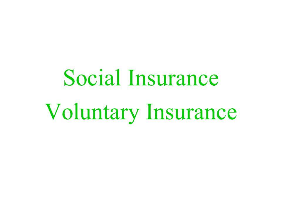 Social Insurance  Merupakan asuransi yang menyediakan jaminan sosial bagi anggota masyarakat, baik secara lokal, regional maupun nasional.