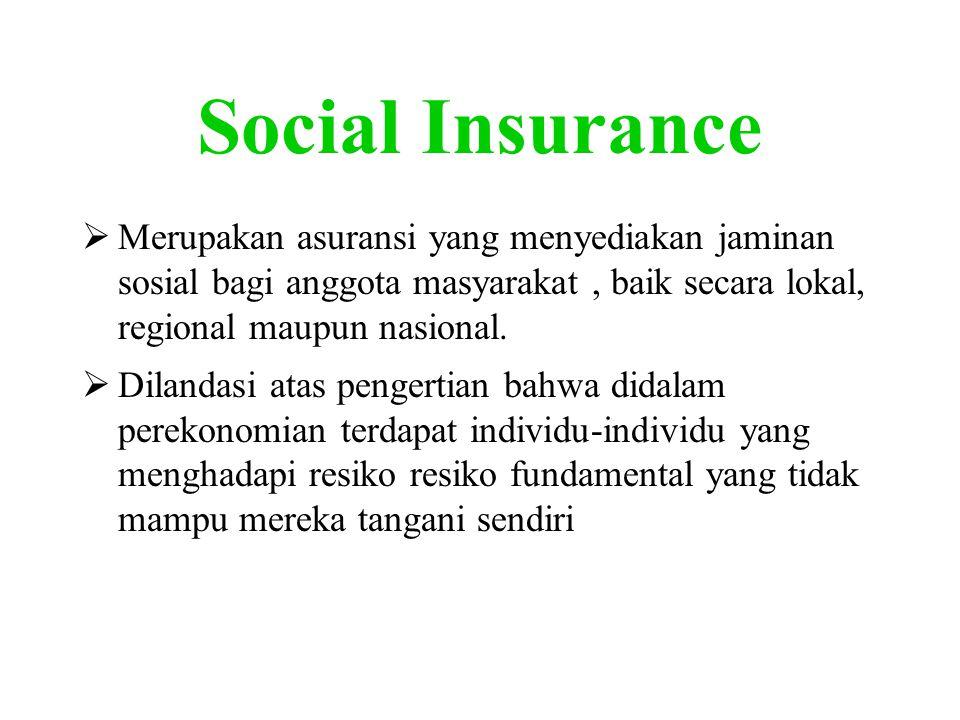 Social Insurance  Merupakan asuransi yang menyediakan jaminan sosial bagi anggota masyarakat, baik secara lokal, regional maupun nasional.  Dilandas