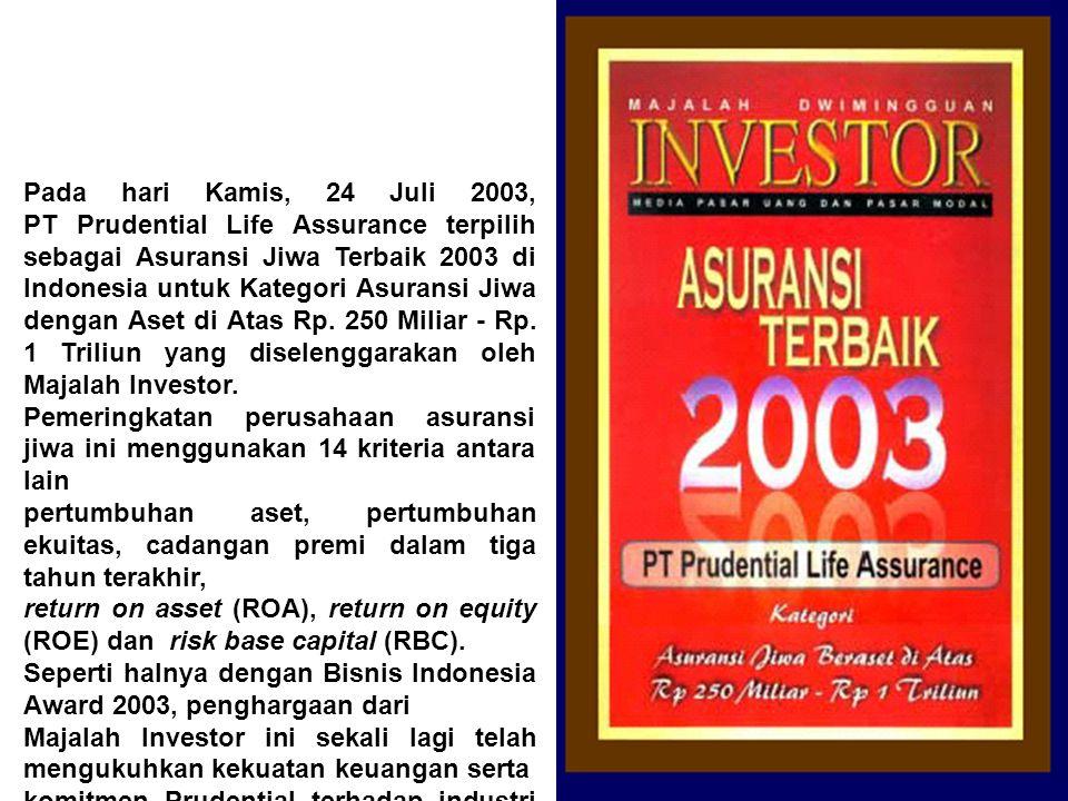 Pada hari Kamis, 24 Juli 2003, PT Prudential Life Assurance terpilih sebagai Asuransi Jiwa Terbaik 2003 di Indonesia untuk Kategori Asuransi Jiwa deng