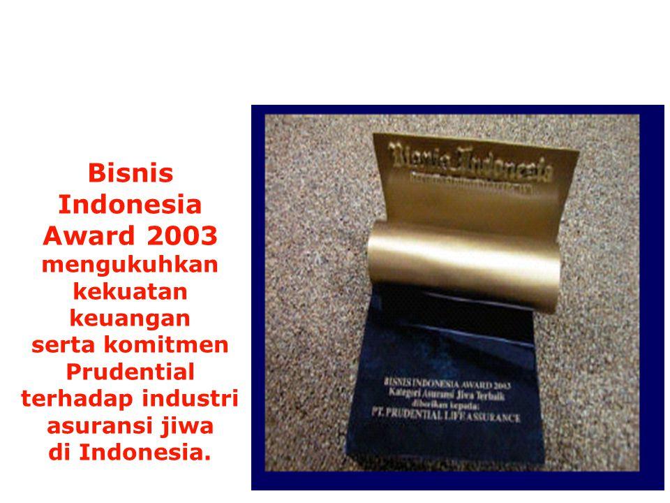 Bisnis Indonesia Award 2003 mengukuhkan kekuatan keuangan serta komitmen Prudential terhadap industri asuransi jiwa di Indonesia. Bisnis Indonesia Awa