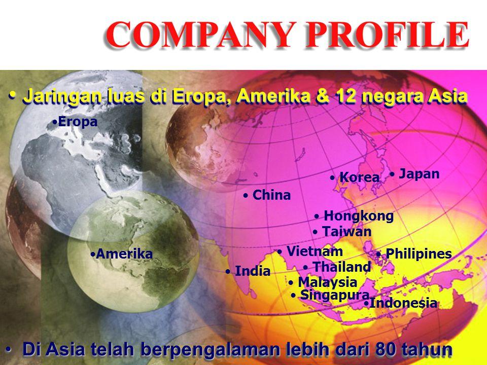 • Jaringan luas di Eropa, Amerika & 12 negara Asia • Di Asia telah berpengalaman lebih dari 80 tahun • India • Thailand • China • Hongkong • Vietnam •