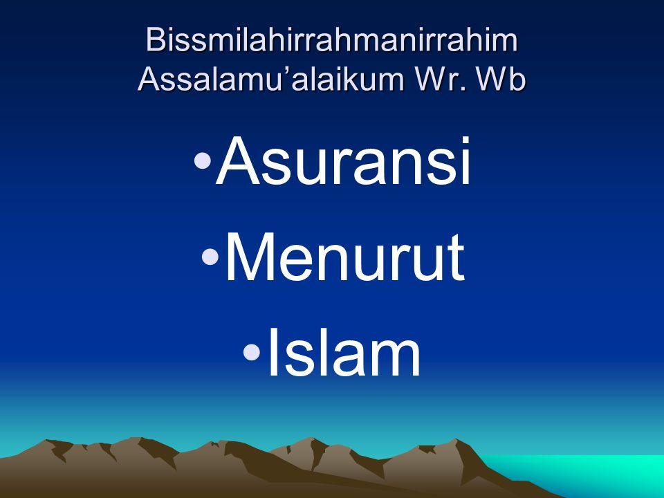 Bissmilahirrahmanirrahim Assalamu'alaikum Wr. Wb •Asuransi •Menurut •Islam