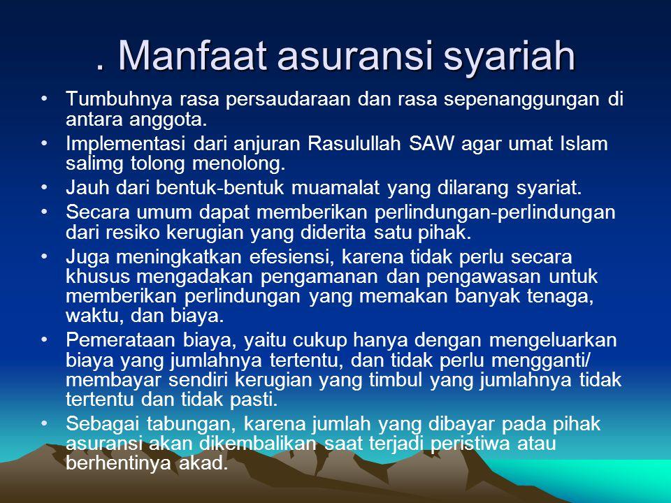 . Manfaat asuransi syariah •Tumbuhnya rasa persaudaraan dan rasa sepenanggungan di antara anggota. •Implementasi dari anjuran Rasulullah SAW agar umat