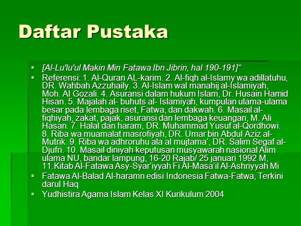 """Daftar Pustaka  [Al-Lu'lu'ul Makin Min Fatawa Ibn Jibrin, hal 190-191]""""  Referensi: 1. Al-Quran AL-karim. 2. Al-fiqh al-Islamy wa adillatuhu, DR. Wa"""