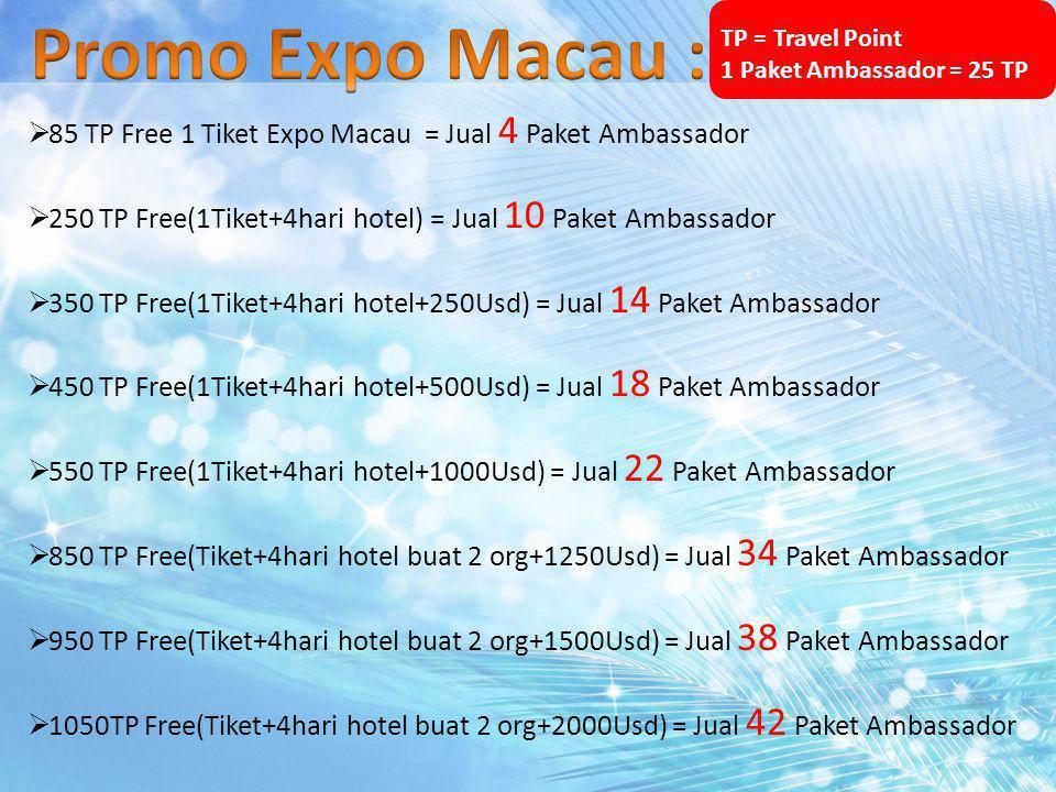  85 TP Free 1 Tiket Expo Macau = Jual 4 Paket Ambassador  250 TP Free(1Tiket+4hari hotel) = Jual 10 Paket Ambassador  350 TP Free(1Tiket+4hari hote