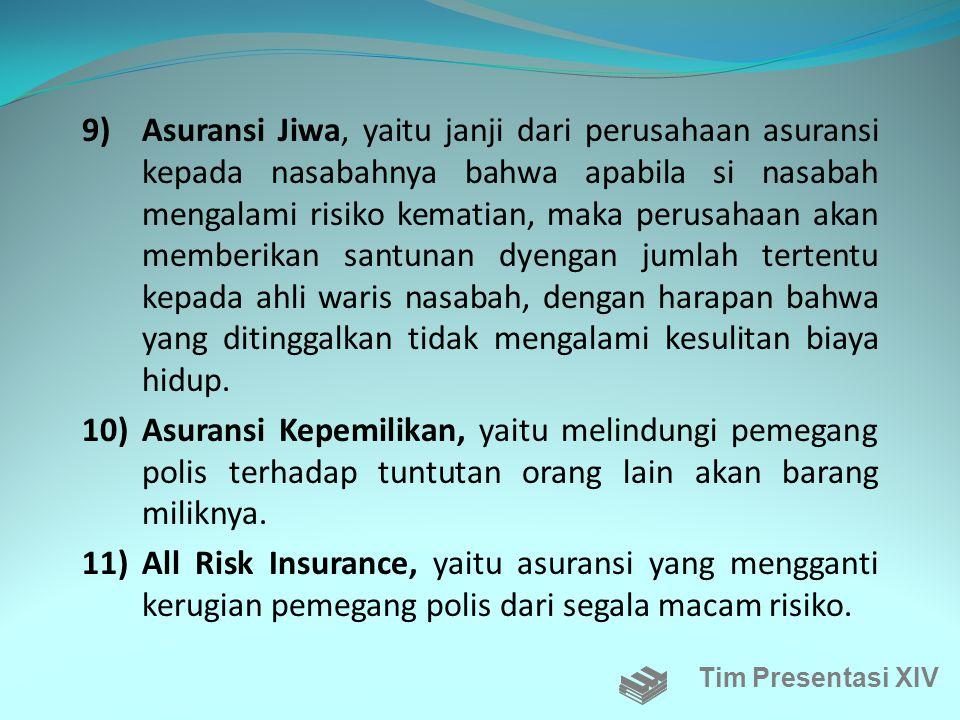 7) Asuransi angkutan darat, laut dan udara, yaitu yang melindungi/menggati kerugian penumpang karena barangnya dicuri. 8) Asuransi Kredit, yaitu ganti