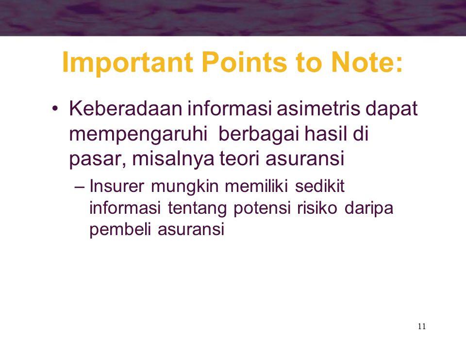 11 Important Points to Note: •Keberadaan informasi asimetris dapat mempengaruhi berbagai hasil di pasar, misalnya teori asuransi –Insurer mungkin memi