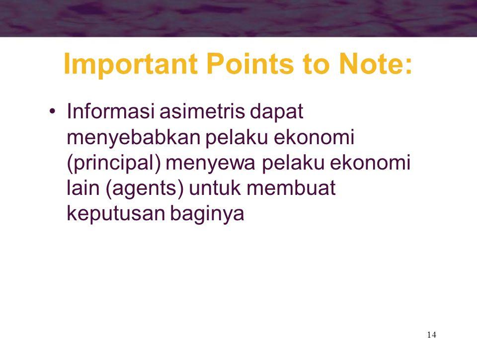 14 Important Points to Note: •Informasi asimetris dapat menyebabkan pelaku ekonomi (principal) menyewa pelaku ekonomi lain (agents) untuk membuat kepu