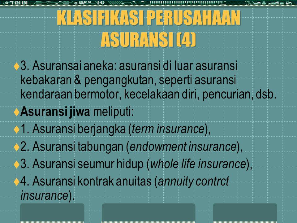 KLASIFIKASI PERUSAHAAN ASURANSI (4)  3. Asuransai aneka: asuransi di luar asuransi kebakaran & pengangkutan, seperti asuransi kendaraan bermotor, kec