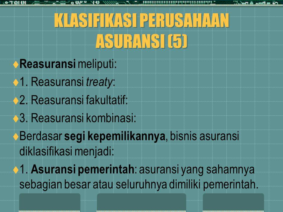 KLASIFIKASI PERUSAHAAN ASURANSI (5)  Reasuransi meliputi:  1. Reasuransi treaty :  2. Reasuransi fakultatif:  3. Reasuransi kombinasi:  Berdasar