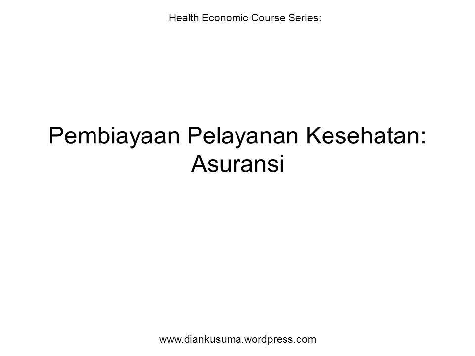 Pembiayaan Pelayanan Kesehatan: Asuransi Health Economic Course Series: www.diankusuma.wordpress.com