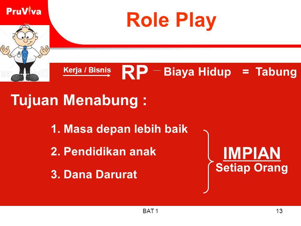 BAT 113 Role Play Kerja / Bisnis RP Biaya Hidup= Tabung Tujuan Menabung : 1. Masa depan lebih baik 2. Pendidikan anak 3. Dana Darurat IMPIAN Setiap Or