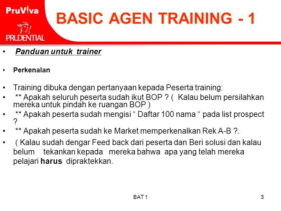BAT 13 BASIC AGEN TRAINING - 1 • Panduan untuk trainer •Perkenalan •Training dibuka dengan pertanyaan kepada Peserta training: • ** Apakah seluruh pes