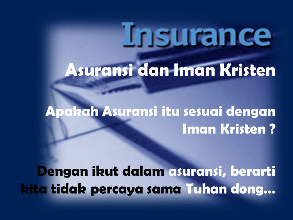 Asuransi dan Iman Kristen Apakah Asuransi itu sesuai dengan Iman Kristen ? Dengan ikut dalam asuransi, berarti kita tidak percaya sama Tuhan dong…