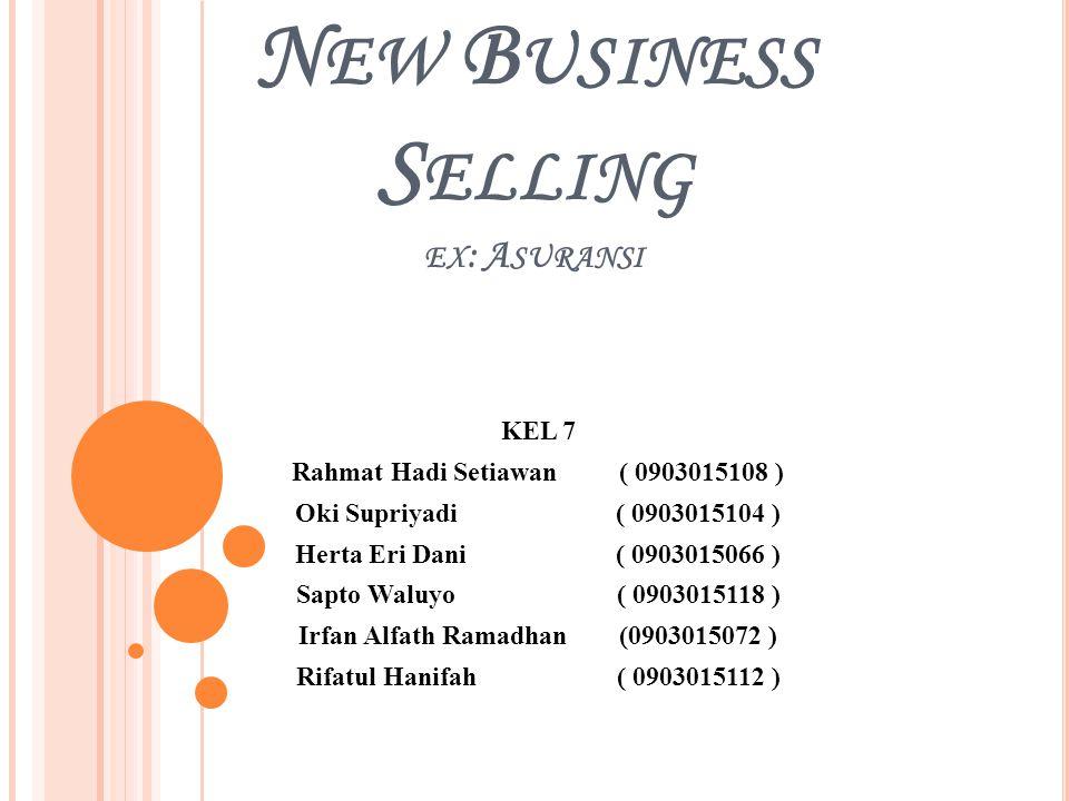 N EW B USINESS S ELLING EX : A SURANSI KEL 7 Rahmat Hadi Setiawan ( 0903015108 ) Oki Supriyadi( 0903015104 ) Herta Eri Dani( 0903015066 ) Sapto Waluyo( 0903015118 ) Irfan Alfath Ramadhan(0903015072 ) Rifatul Hanifah( 0903015112 )