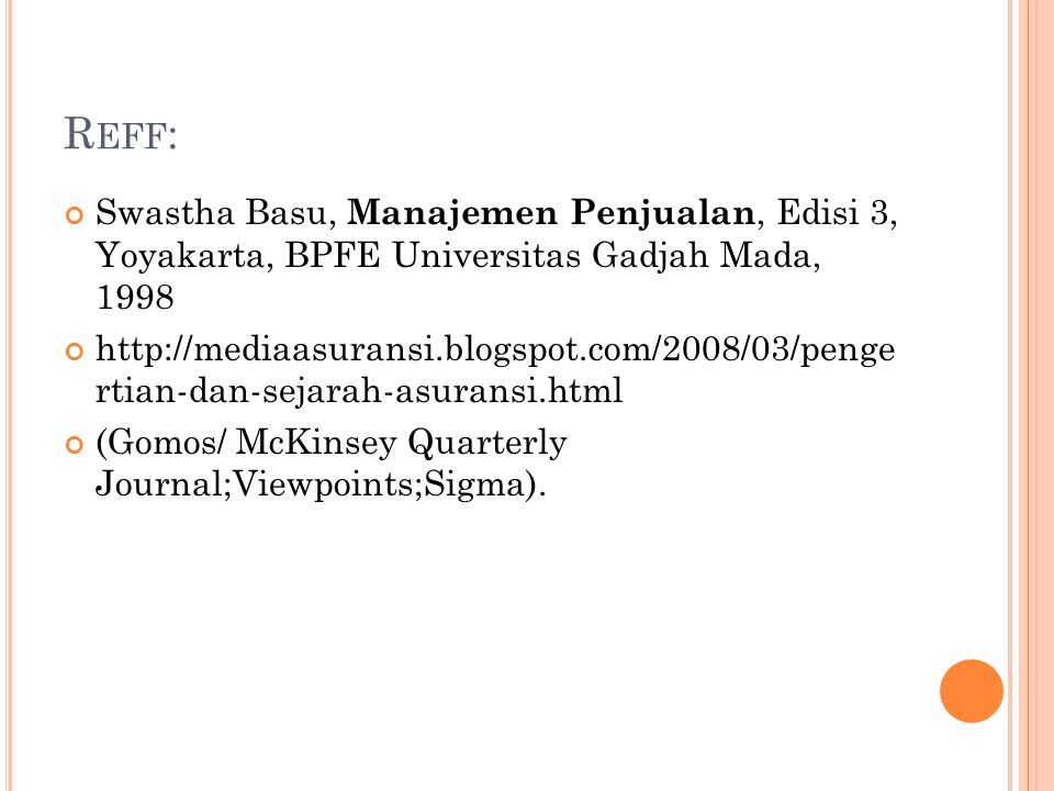 R EFF : Swastha Basu, Manajemen Penjualan, Edisi 3, Yoyakarta, BPFE Universitas Gadjah Mada, 1998 http://mediaasuransi.blogspot.com/2008/03/penge rtian-dan-sejarah-asuransi.html (Gomos/ McKinsey Quarterly Journal;Viewpoints;Sigma).
