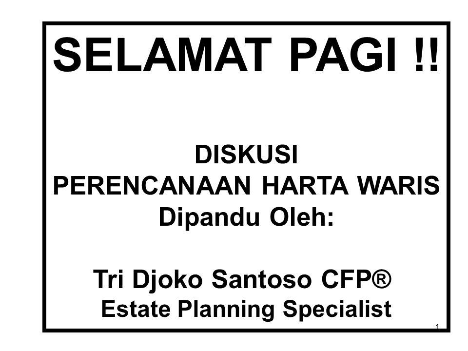 SELAMAT PAGI !! DISKUSI PERENCANAAN HARTA WARIS Dipandu Oleh: Tri Djoko Santoso CFP® Estate Planning Specialist 1
