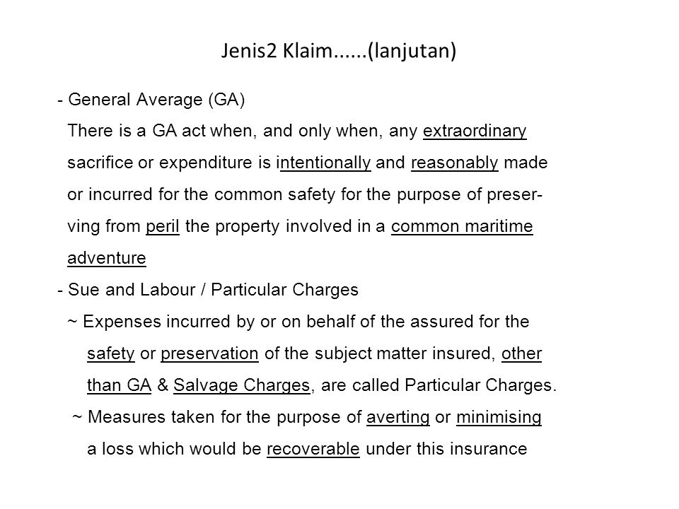 - General Average (GA) There is a GA act when, and only when, any extraordinary sacrifice or expenditure is intentionally and reasonably made or incur