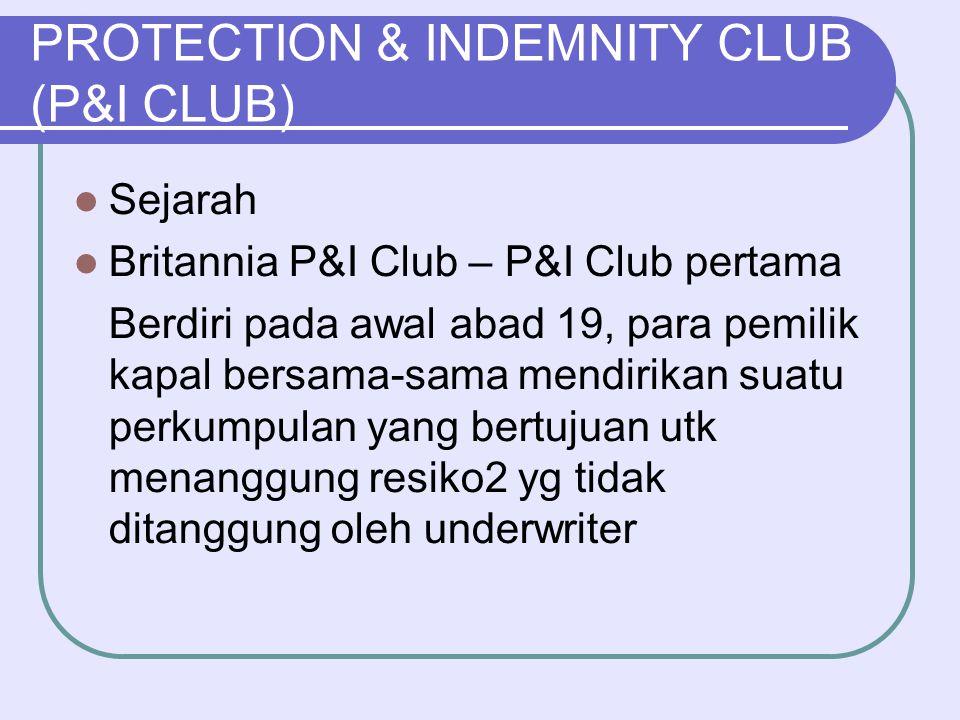 PROTECTION & INDEMNITY CLUB (P&I CLUB)  Sejarah  Britannia P&I Club – P&I Club pertama Berdiri pada awal abad 19, para pemilik kapal bersama-sama me