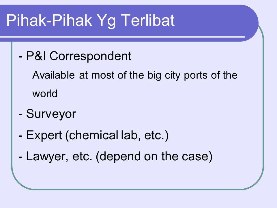 Pihak-Pihak Yg Terlibat - P&I Correspondent Available at most of the big city ports of the world - Surveyor - Expert (chemical lab, etc.) - Lawyer, et