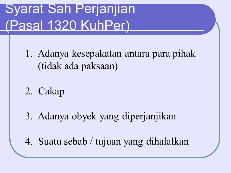 Syarat Sah Perjanjian (Pasal 1320 KuhPer) 1. Adanya kesepakatan antara para pihak (tidak ada paksaan) 2. Cakap 3. Adanya obyek yang diperjanjikan 4. S