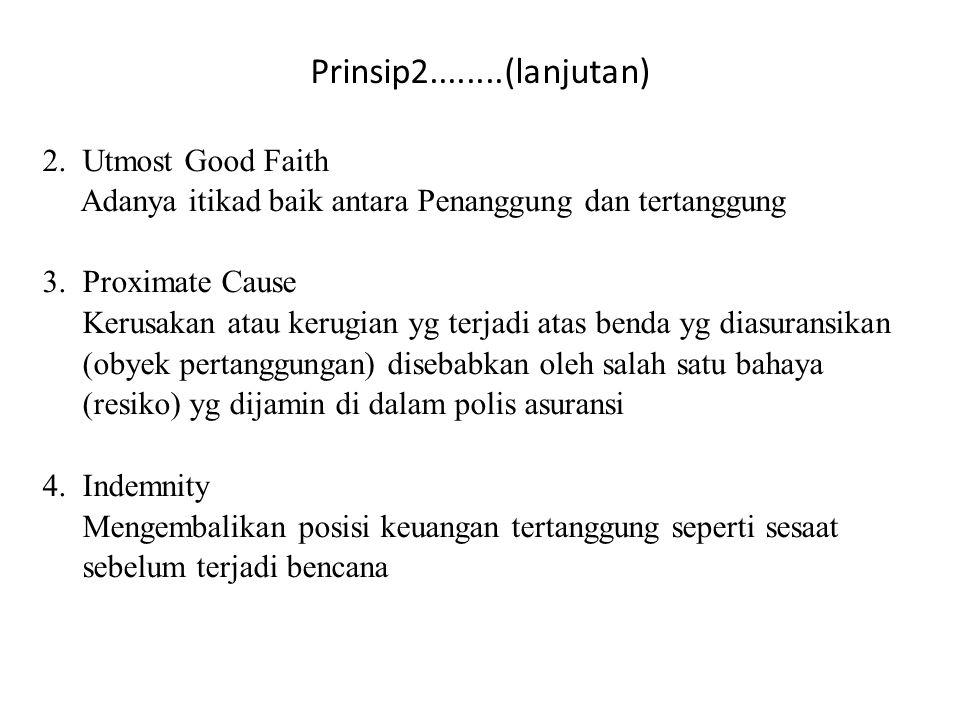 2. Utmost Good Faith Adanya itikad baik antara Penanggung dan tertanggung 3. Proximate Cause Kerusakan atau kerugian yg terjadi atas benda yg diasuran