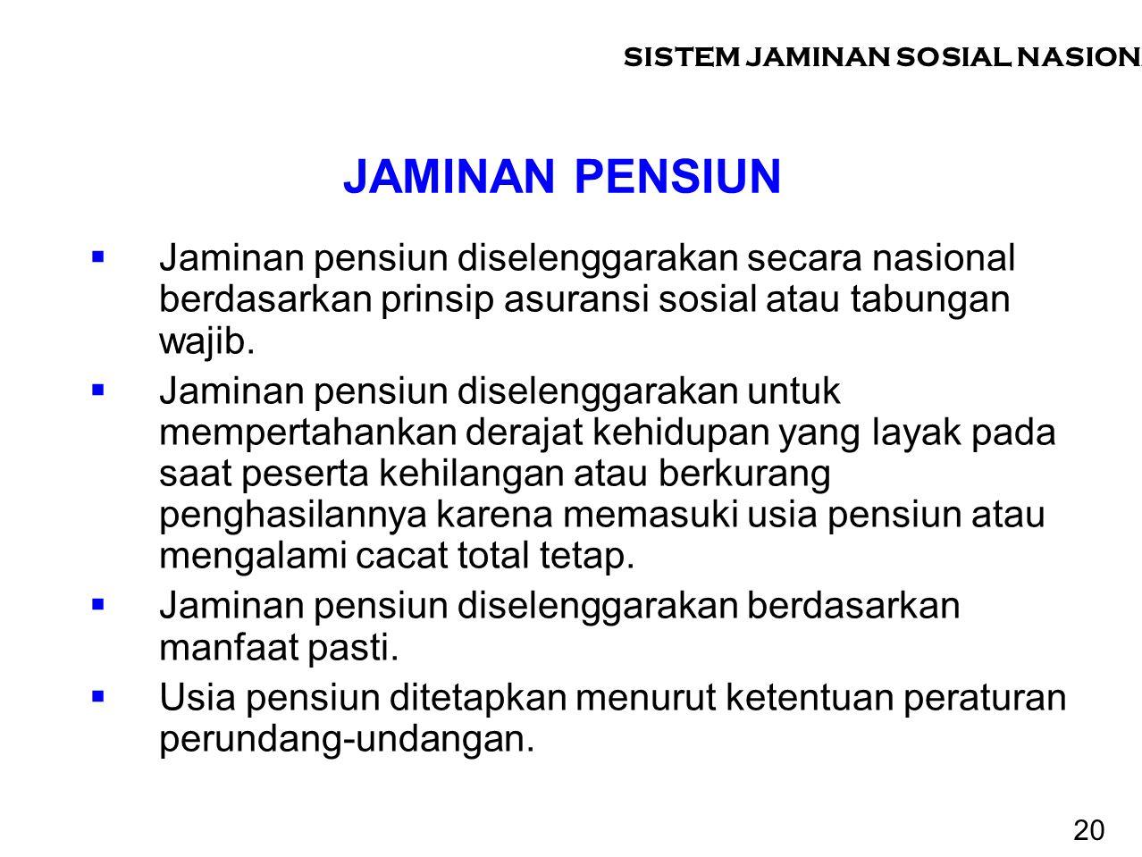 JAMINAN PENSIUN  Jaminan pensiun diselenggarakan secara nasional berdasarkan prinsip asuransi sosial atau tabungan wajib.  Jaminan pensiun diselengg