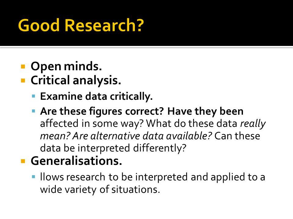  Open minds. Critical analysis.  Examine data critically.
