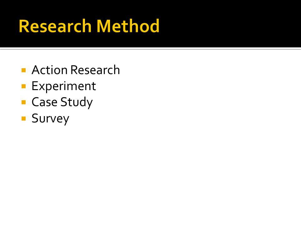  Action Research  Experiment  Case Study  Survey