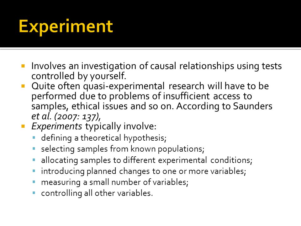  Involves an investigation of causal relationships using tests controlled by yourself.  Quite often quasi-experimental research will have to be perf