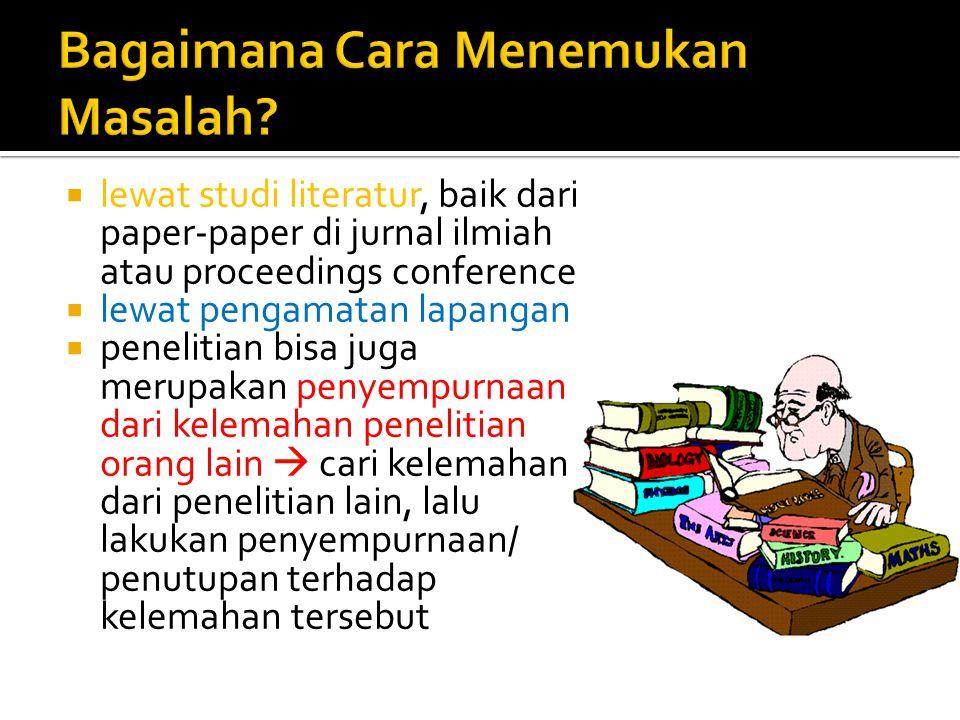  lewat studi literatur, baik dari paper-paper di jurnal ilmiah atau proceedings conference  lewat pengamatan lapangan  penelitian bisa juga merupak