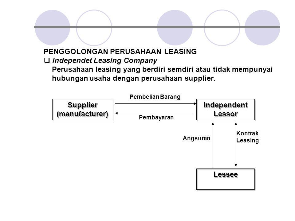 PENGGOLONGAN PERUSAHAAN LEASING  Independet Leasing Company Perusahaan leasing yang berdiri semdiri atau tidak mempunyai hubungan usaha dengan perusa