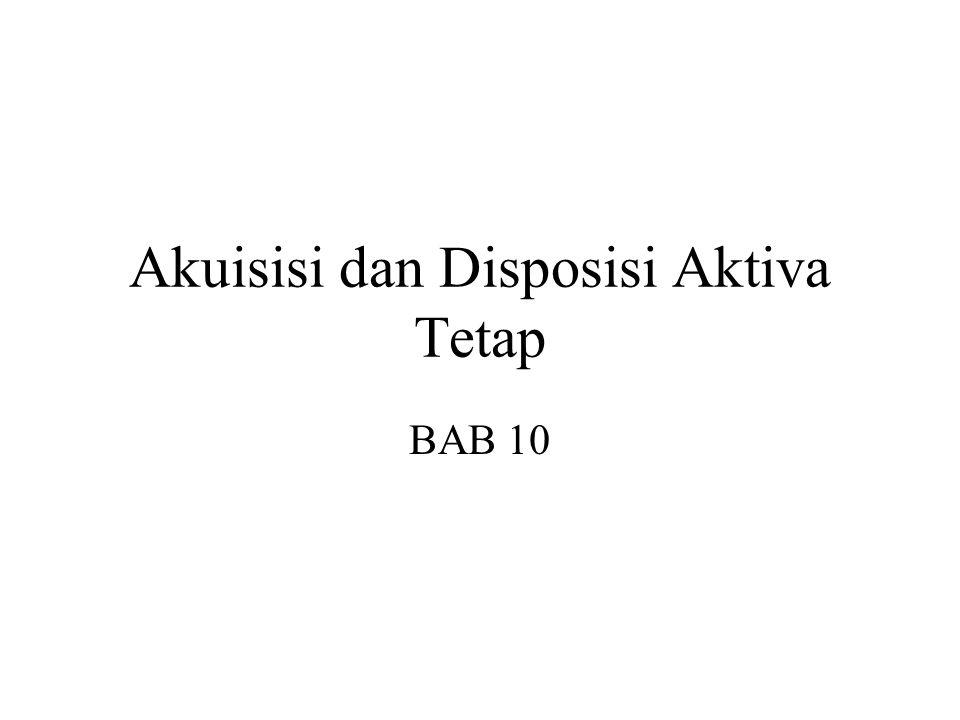 Akuisisi dan Disposisi Aktiva Tetap BAB 10