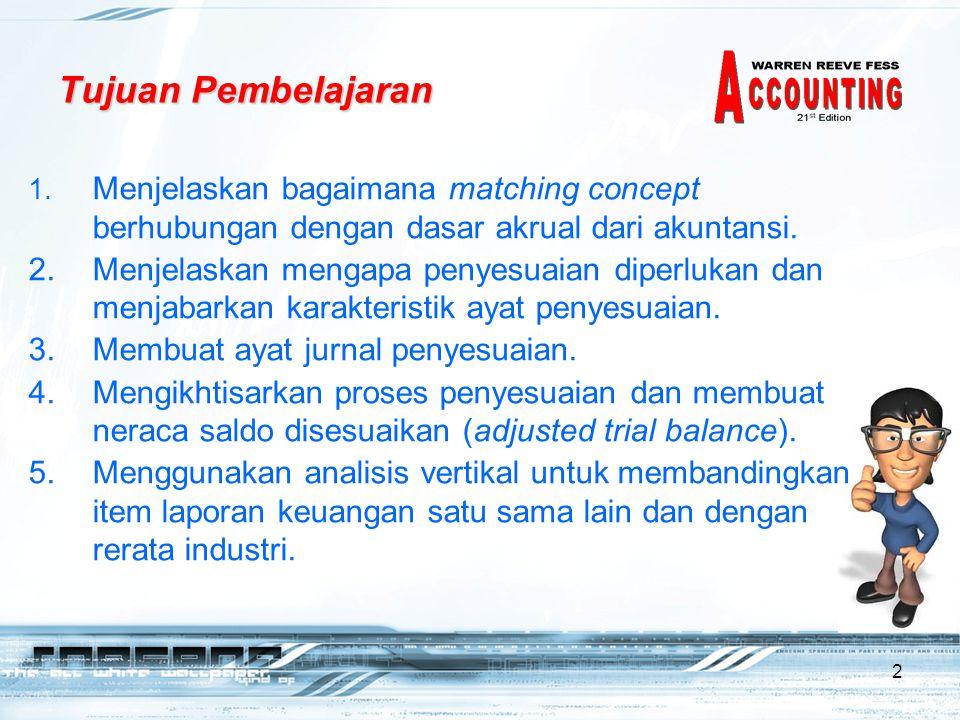 2 Tujuan Pembelajaran 1. Menjelaskan bagaimana matching concept berhubungan dengan dasar akrual dari akuntansi. 2.Menjelaskan mengapa penyesuaian dipe