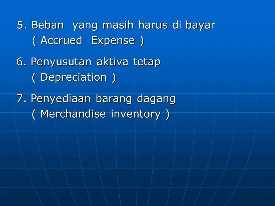 5. Beban yang masih harus di bayar ( Accrued Expense ) ( Accrued Expense ) 6. Penyusutan aktiva tetap ( Depreciation ) ( Depreciation ) 7. Penyediaan