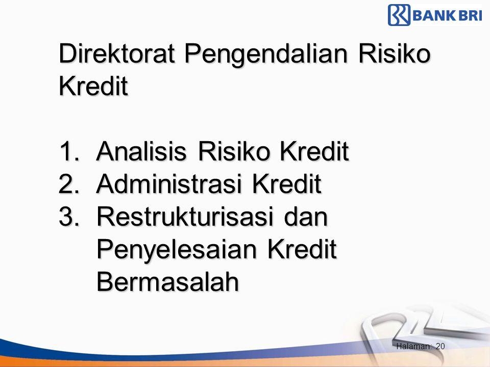 Halaman: 20 Direktorat Pengendalian Risiko Kredit 1. Analisis Risiko Kredit 2. Administrasi Kredit 3. Restrukturisasi dan Penyelesaian Kredit Bermasal