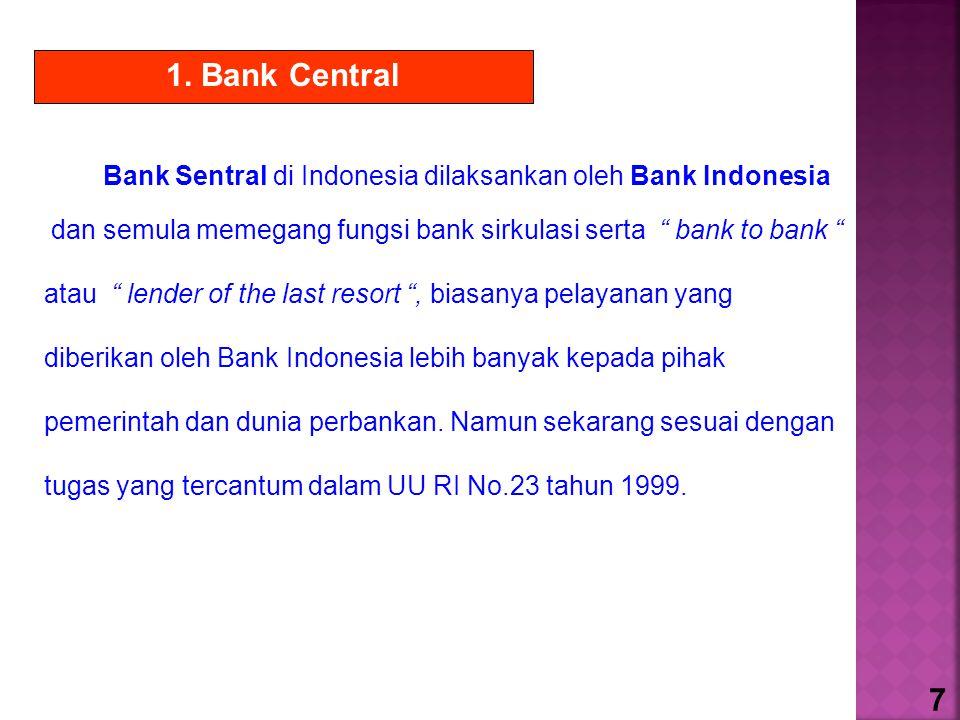 """1. Bank Central Bank Sentral di Indonesia dilaksankan oleh Bank Indonesia dan semula memegang fungsi bank sirkulasi serta """" bank to bank """" atau """" lend"""
