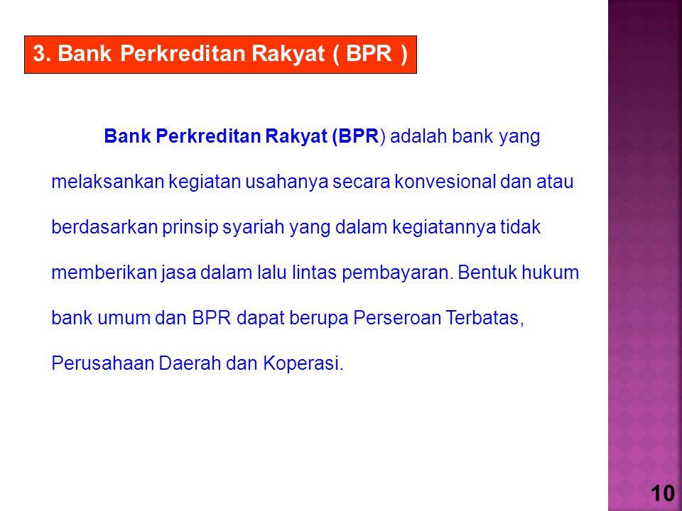 Bank Perkreditan Rakyat (BPR) adalah bank yang melaksankan kegiatan usahanya secara konvesional dan atau berdasarkan prinsip syariah yang dalam kegiatannya tidak memberikan jasa dalam lalu lintas pembayaran.