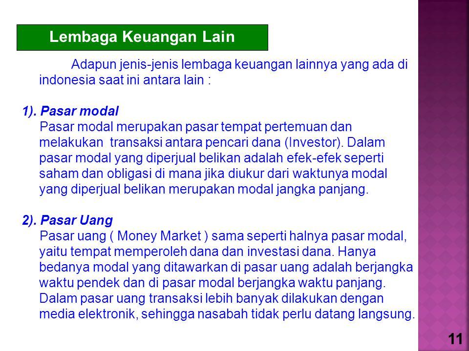 Adapun jenis-jenis lembaga keuangan lainnya yang ada di indonesia saat ini antara lain : 1). Pasar modal Pasar modal merupakan pasar tempat pertemuan