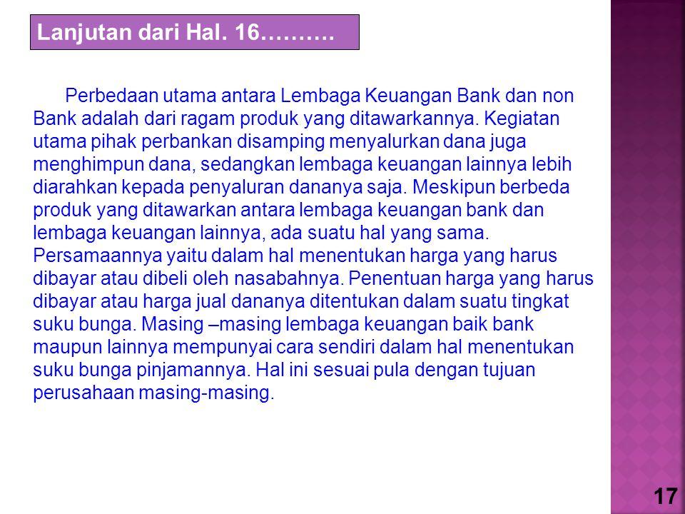 Perbedaan utama antara Lembaga Keuangan Bank dan non Bank adalah dari ragam produk yang ditawarkannya. Kegiatan utama pihak perbankan disamping menyal