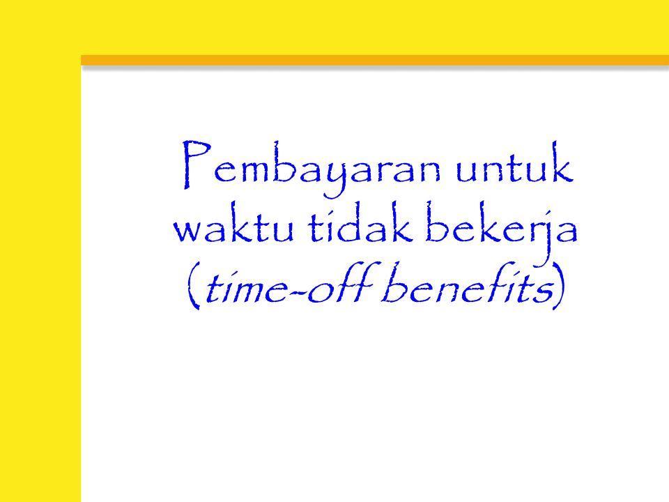 EMPAT KELOMPOK: 1.Pembayaran untuk waktu tidak bekerja (time-off benefits) 2.Perlindungan ekonomis terhadap bahaya (Hazard protection) 3.Pelayanan kar