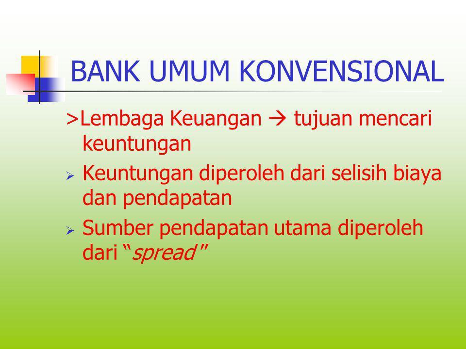 PENGERTIAN BANK UMUM >Adalah bank yang melaksanakan kegiatan usaha secara konvensional dan atau berdasarkan prinsip syari'ah yang dalam kegiatannya me