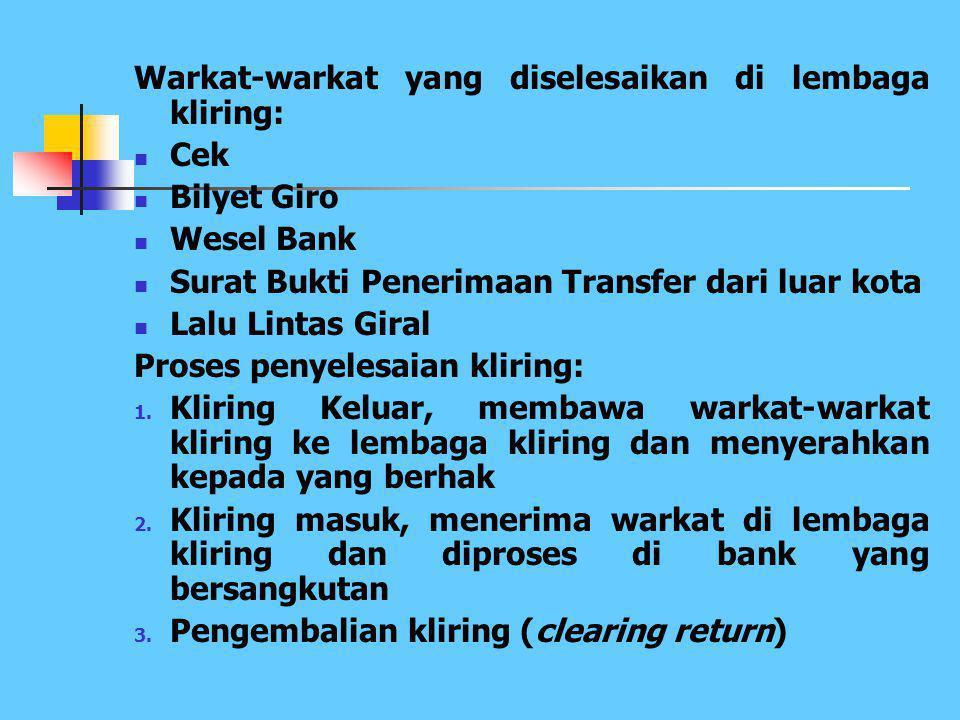 2. Kliring (clearing) Merupakan jasa penyelesaian hutang piutang antar bank dengan cara saling menyerahkan warkat-warkat yang akan dikliringkan di lem