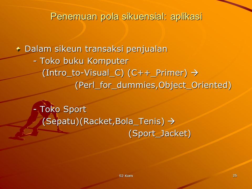 S2 Kom 25 Penemuan pola sikuensial: aplikasi Dalam sikeun transaksi penjualan - Toko buku Komputer - Toko buku Komputer (Intro_to-Visual_C) (C++_Primer)  (Intro_to-Visual_C) (C++_Primer)  (Perl_for_dummies,Object_Oriented) (Perl_for_dummies,Object_Oriented) - Toko Sport - Toko Sport (Sepatu)(Racket,Bola_Tenis)  (Sepatu)(Racket,Bola_Tenis)  (Sport_Jacket) (Sport_Jacket)