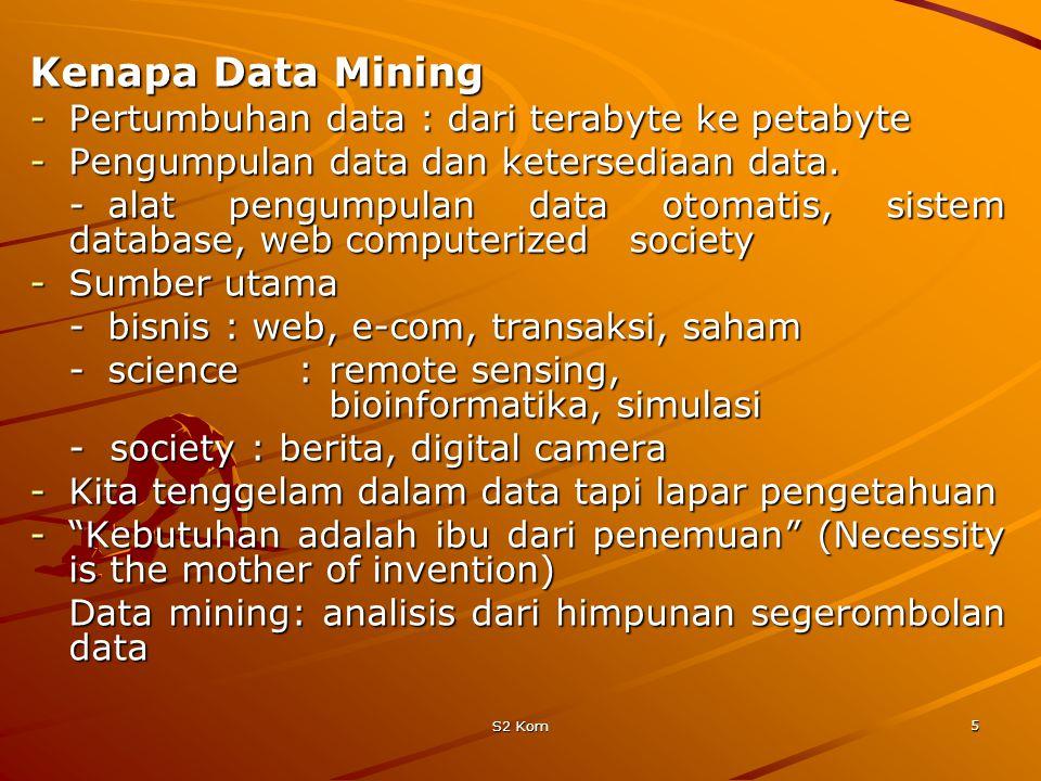 S2 Kom 5 Kenapa Data Mining -Pertumbuhan data : dari terabyte ke petabyte -Pengumpulan data dan ketersediaan data.