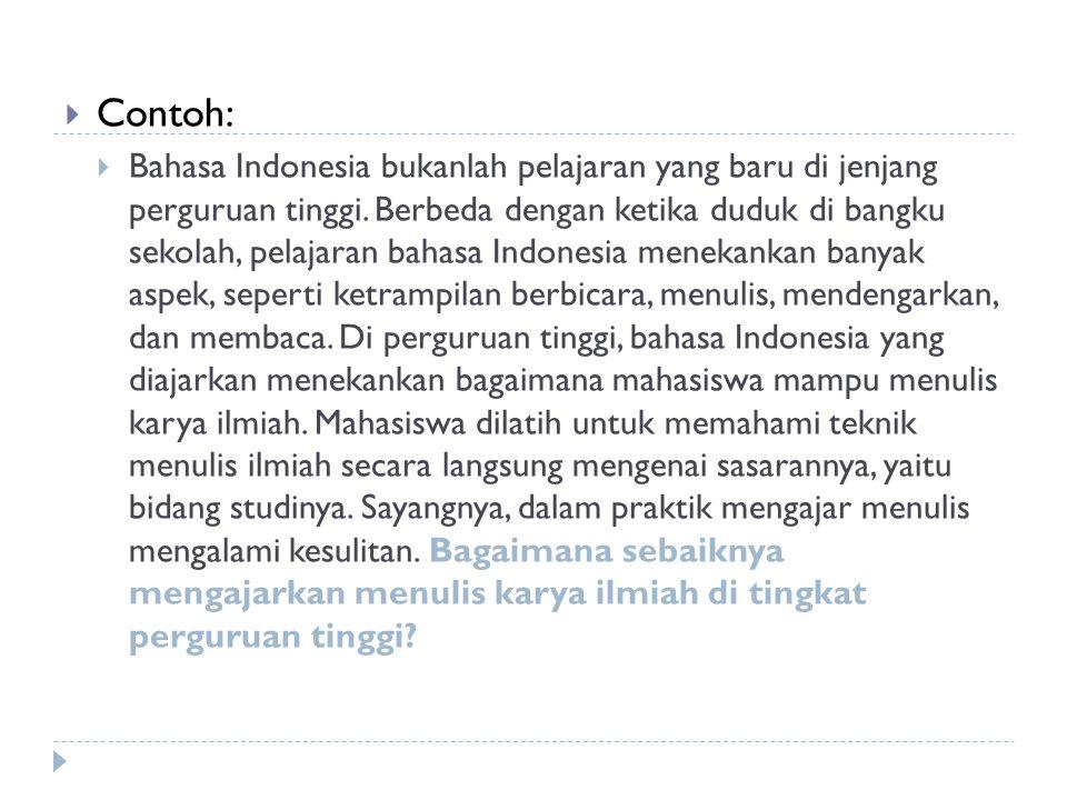  Contoh:  Bahasa Indonesia bukanlah pelajaran yang baru di jenjang perguruan tinggi. Berbeda dengan ketika duduk di bangku sekolah, pelajaran bahasa