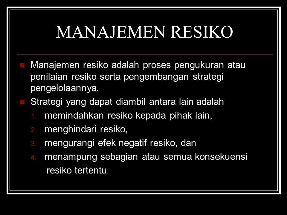 MANAJEMEN RESIKO  Manajemen resiko adalah proses pengukuran atau penilaian resiko serta pengembangan strategi pengelolaannya.  Strategi yang dapat d